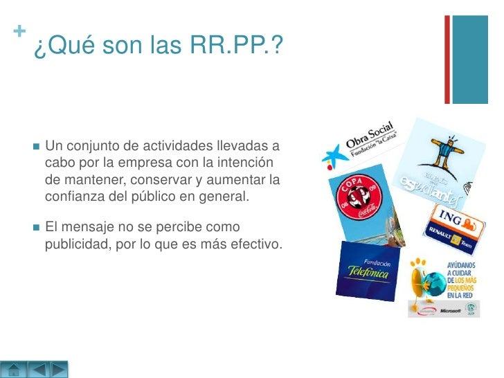 ¿Qué son las RR.PP.?<br />Un conjunto de actividades llevadas a cabo por la empresa con la intención de mantener, conserva...