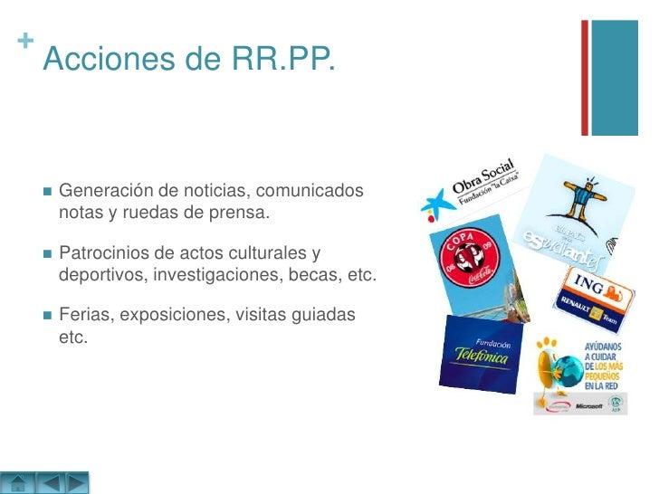 Acciones de RR.PP.<br />Generación de noticias, comunicados notas y ruedas de prensa.<br />Patrocinios de actos culturales...
