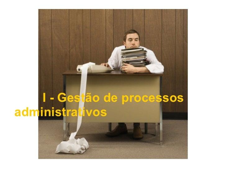 I - Gestão de processos administrativos