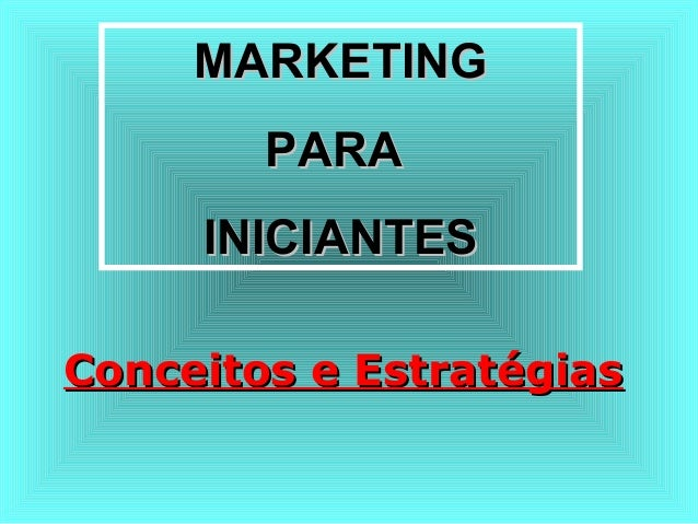 MARKETINGMARKETING PARAPARA INICIANTESINICIANTES Conceitos e EstratégiasConceitos e Estratégias