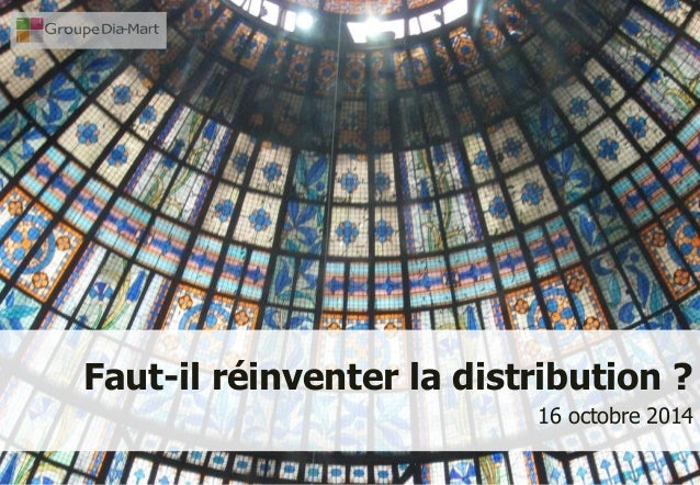 Faut-il réinventer la distribution ?  16 octobre 2014