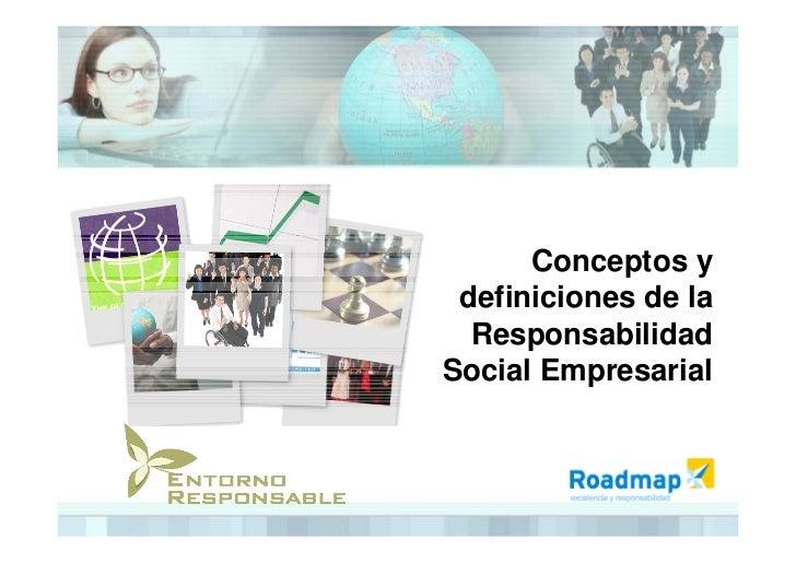 Conceptos y  definiciones de la   Responsabilidad Social Empresarial