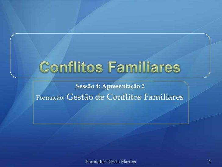 Sessão 4: Apresentação 2Formação:   Gestão de Conflitos Familiares                 Formador: Dércio Martins    1