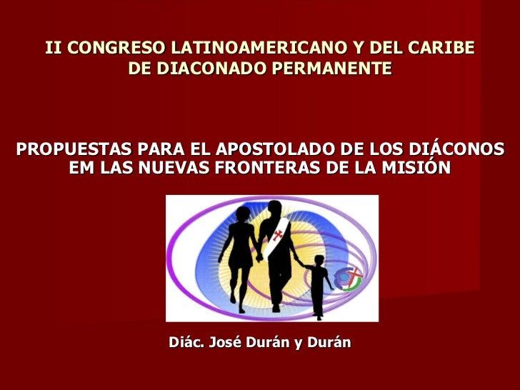 II CONGRESO LATINOAMERICANO Y DEL CARIBE DE DIACONADO PERMANENTE PROPUESTAS PARA EL APOSTOLADO DE LOS DIÁCONOS EM LAS NUEV...