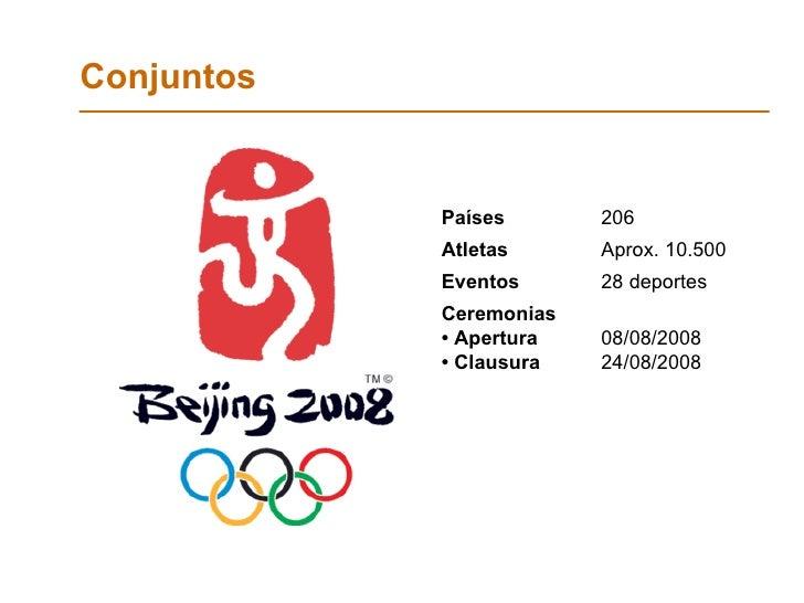Conjuntos  Países 206 Atletas Aprox. 10.500 Eventos 28 deportes Ceremonias • Apertura • Clausura 08/08/2008 24/08/2008