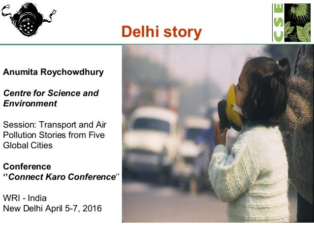 1 Delhi story Anumita Roychowdhury Centre for Science and Environment Session: Transport and Air Pollution Stories from Fi...