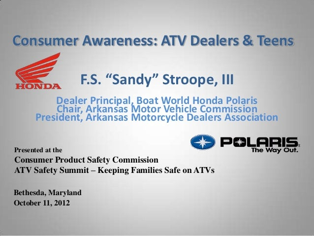 "Consumer Awareness: ATV Dealers & Teens                   F.S. ""Sandy"" Stroope, III           Dealer Principal, Boat World..."