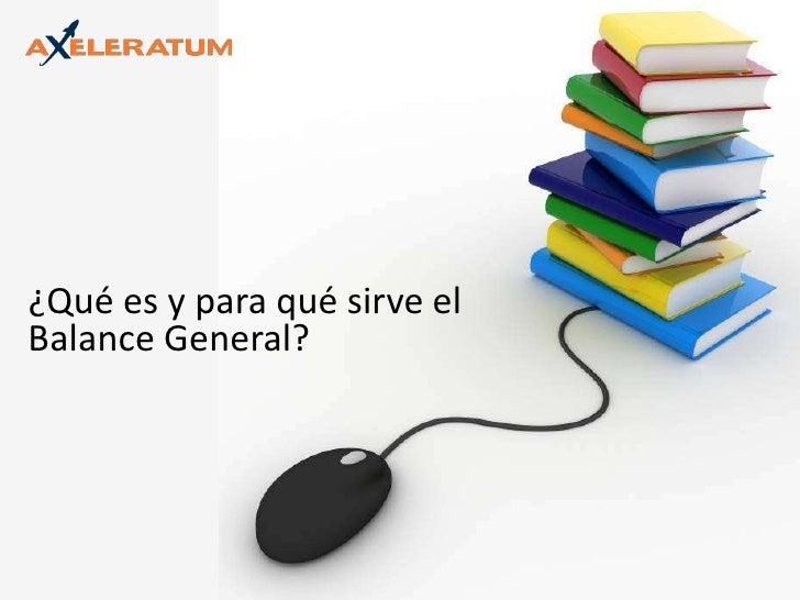 ¿Qué es y para qué sirve el <br />Balance General?<br />