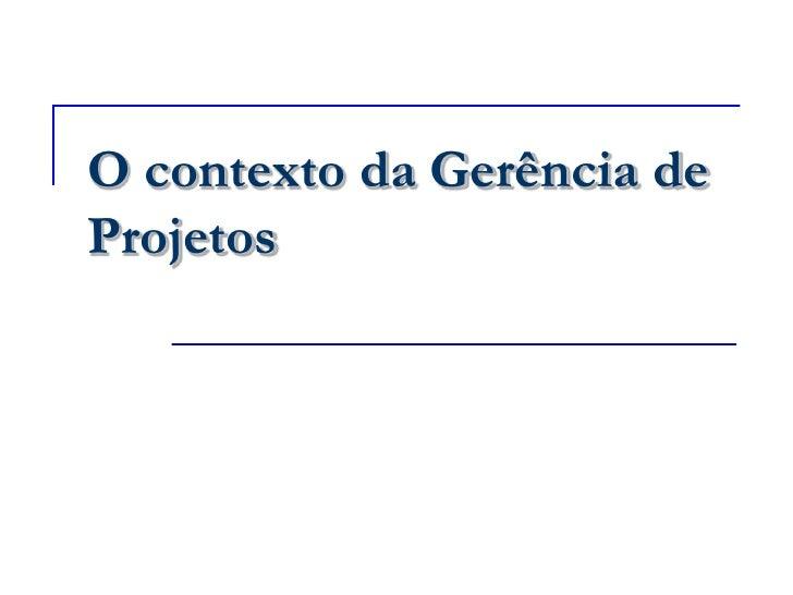 O contexto da Gerência de Projetos<br />