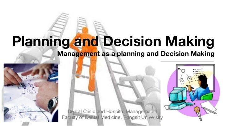 Planning and Decision Making      Management as a planning and Decision Making         Dental Clinic and Hospital Manageme...