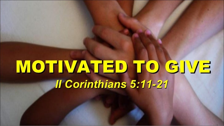 MOTIVATED TO GIVE  II Corinthians 5:11-21