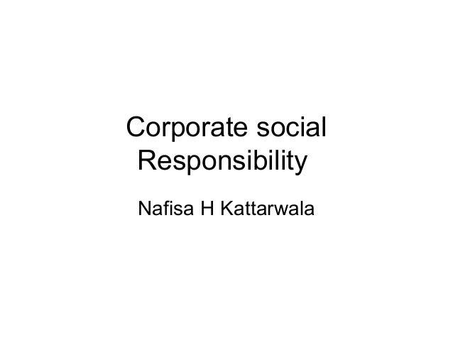 Corporate social Responsibility Nafisa H Kattarwala