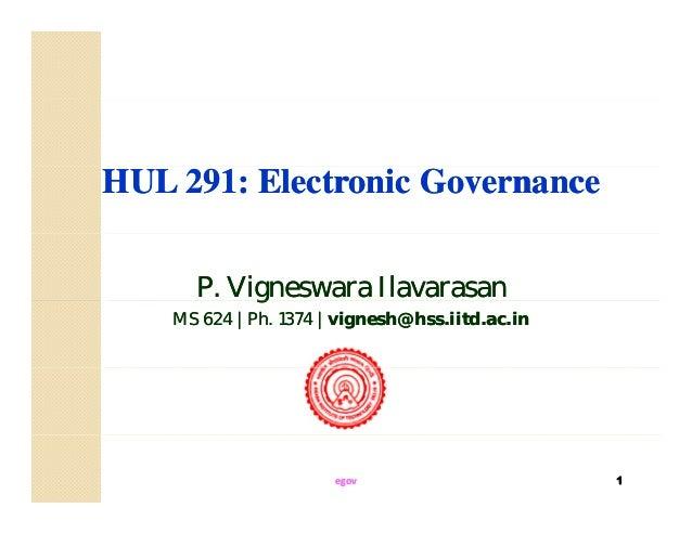 HULHUL 291291: Electronic Governance: Electronic Governance P. Vigneswara IlavarasanP. Vigneswara Ilavarasangg MSMS 624624...