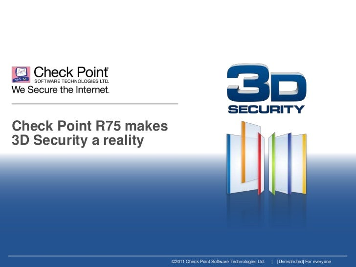 Check Point R75 makes3D Security a reality                        ©2011 Check Point Software Technologies Ltd.   |   [Unre...