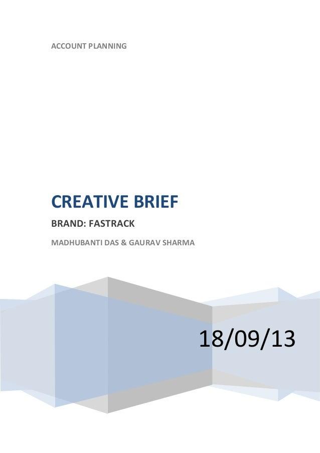 ACCOUNT PLANNING 18/09/13 CREATIVE BRIEF BRAND: FASTRACK MADHUBANTI DAS & GAURAV SHARMA