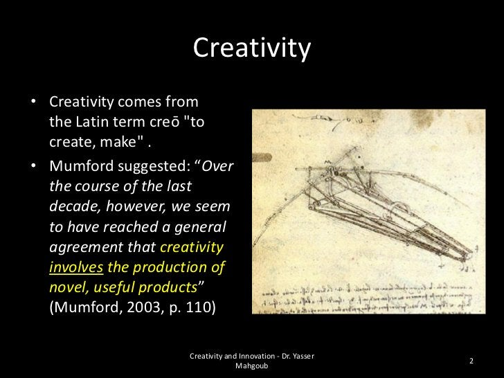"""Creativity• Creativity comes from  the Latin term creō """"to  create, make"""" .• Mumford suggested: """"Over  the course of the l..."""