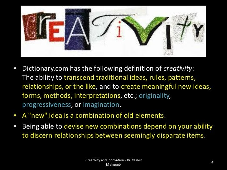 • Dictionary.com has the following definition of creativity:  The ability to transcend traditional ideas, rules, patterns,...