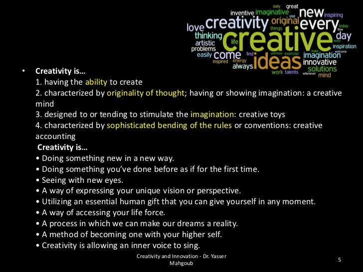 •   Creativity is…    1. having the ability to create    2. characterized by originality of thought; having or showing ima...