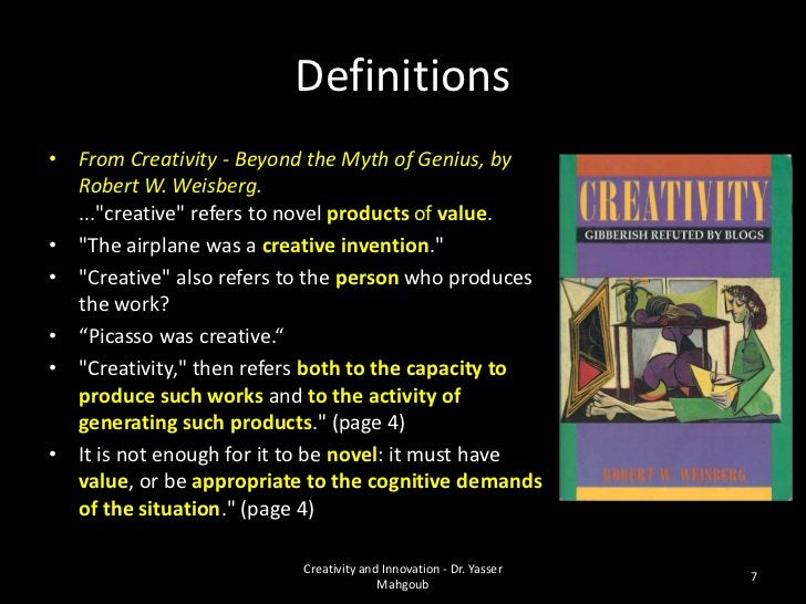 Definitions•   From Human Motivation, 3rd ed., by Robert E.    Franken:    Creativity is defined as the tendency to genera...