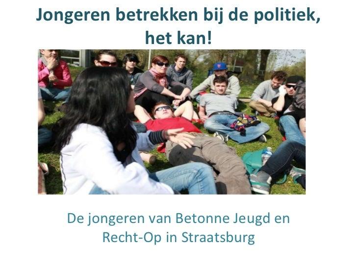 Jongeren betrekken bij de politiek,            het kan!   De jongeren van Betonne Jeugd en        Recht-Op in Straatsburg