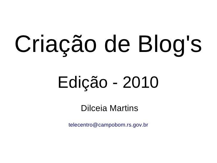 Criação de Blog's    Edição - 2010         Dilceia Martins     telecentro@campobom.rs.gov.br
