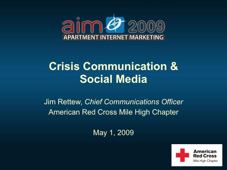 Crisis Communication & Social Media Jim Rettew,  Chief Communications Officer American Red Cross Mile High Chapter May 1, ...
