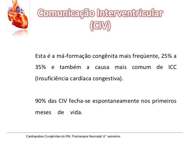 Cardiopatias Congênitas do RN; Fisioterapia Neonatal; 6° semestre Esta é a má-formação congênita mais freqüente, 25% a 35%...