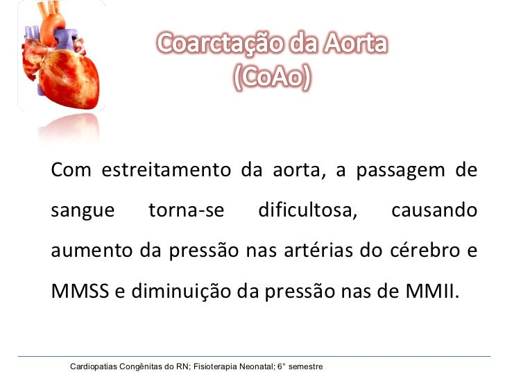 Cardiopatias Congênitas do RN; Fisioterapia Neonatal; 6° semestre Com estreitamento da aorta, a passagem de sangue torna-s...