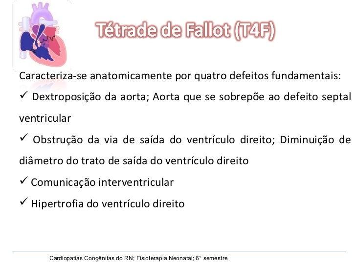 <ul><li>Caracteriza-se anatomicamente por quatro defeitos fundamentais: </li></ul><ul><li>Dextroposição da aorta; Aorta qu...
