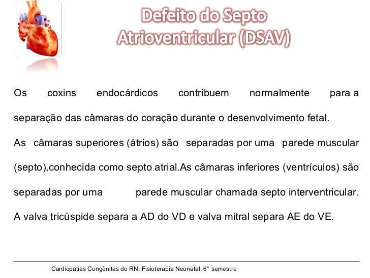 Cardiopatias Congênitas do RN; Fisioterapia Neonatal; 6° semestre Os coxins endocárdicos contribuem normalmente paraa sep...