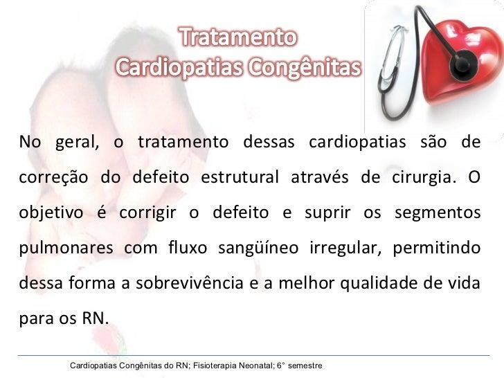 No geral, o tratamento dessas cardiopatias são de correção do defeito estrutural através de cirurgia. O objetivo é corrigi...