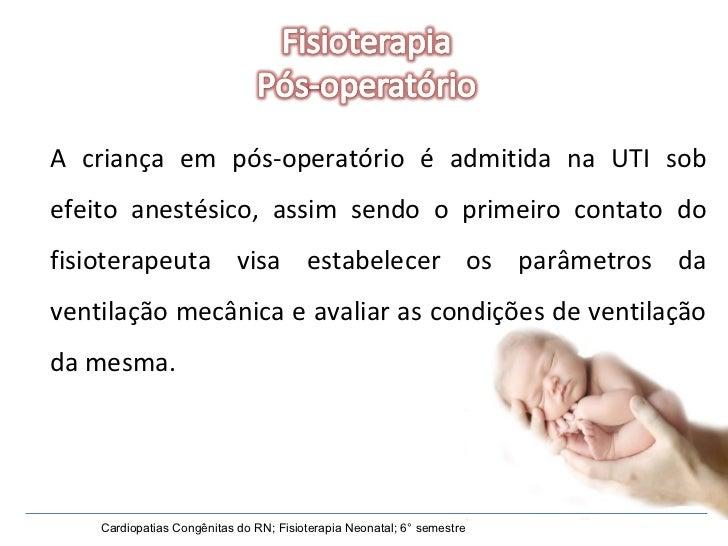 Cardiopatias Congênitas do RN; Fisioterapia Neonatal; 6° semestre A criança em pós-operatório é admitida na UTI sob efeito...
