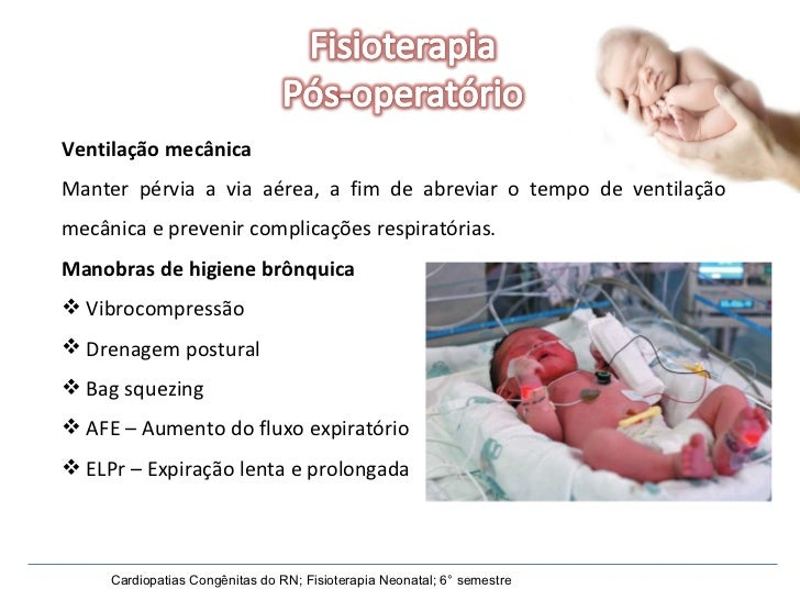 Cardiopatias Congênitas do RN; Fisioterapia Neonatal; 6° semestre <ul><li>Ventilação mecânica </li></ul><ul><li>Manter pér...