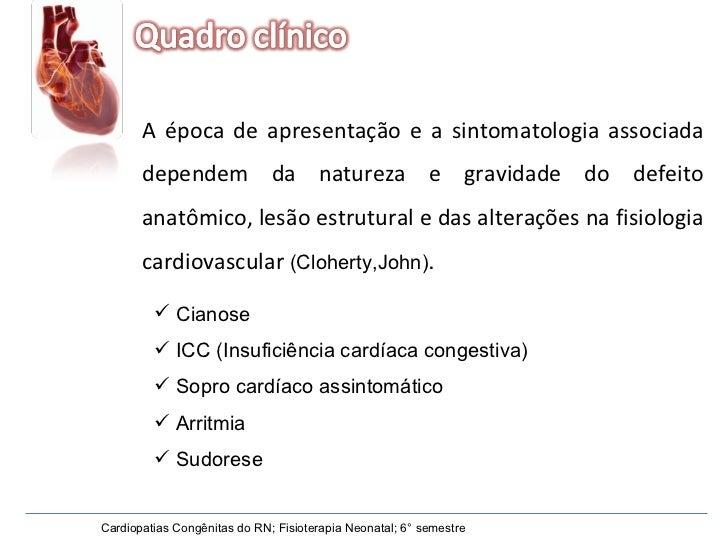 Cardiopatias Congênitas do RN; Fisioterapia Neonatal; 6° semestre A época de apresentação e a sintomatologia associada dep...