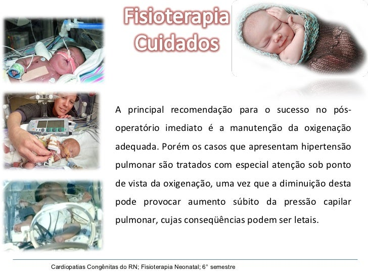 Cardiopatias Congênitas do RN; Fisioterapia Neonatal; 6° semestre A principal recomendação para o sucesso no pós-operatóri...