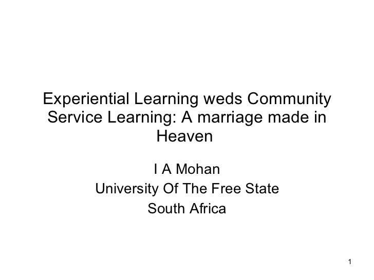 Experiential Learning weds Community Service Learning: A marriage made in Heaven  I A Mohan University Of The Free State S...