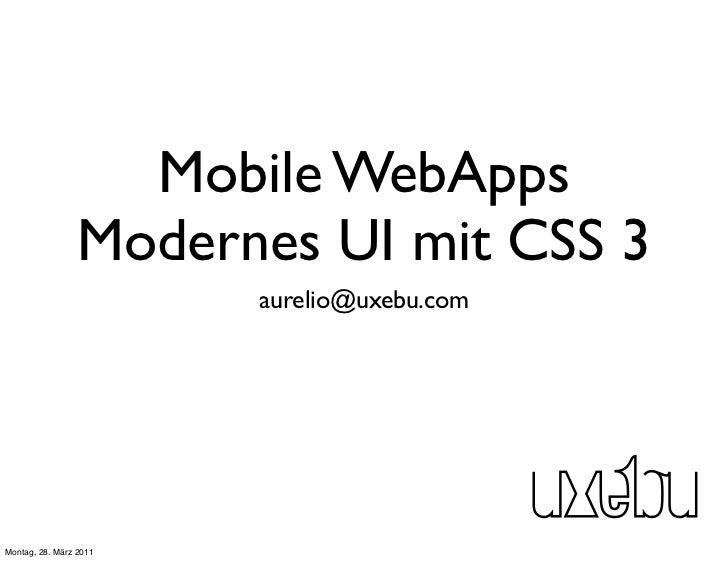 Mobile WebApps                 Modernes UI mit CSS3                        aurelio@uxebu.comMontag, 28. März 2011