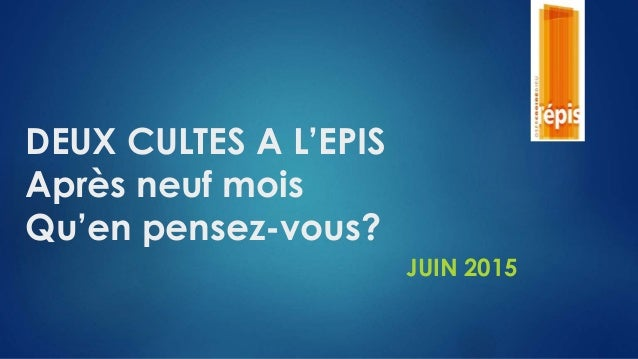 DEUX CULTES A L'EPIS Après neuf mois Qu'en pensez-vous? JUIN 2015