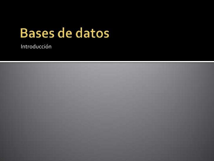 Bases de datos<br />Introducción<br />
