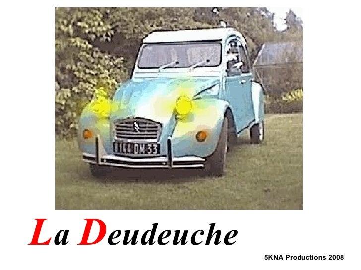 L a  D eudeuche 5KNA Productions 2008