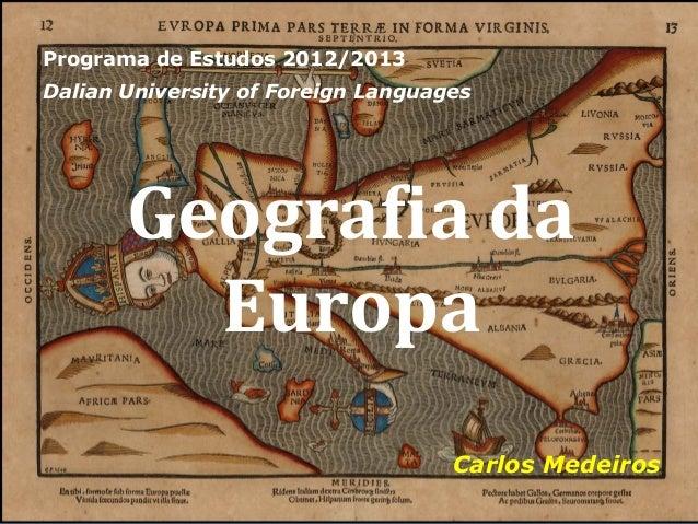 Programa de Estudos 2012/2013Dalian University of Foreign Languages       Geografia da         Europa                     ...
