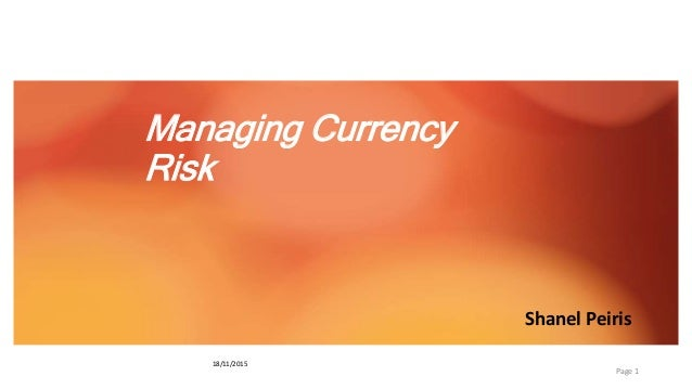currency risk Currency risk management, llc (crm) is dedicated to helping companies and investment firms manage foreign currency risk resulting from international sales, manufacturing and investments we serve as an outsourced treasury department for companies who need our experience and expertise to navigate the fx markets.