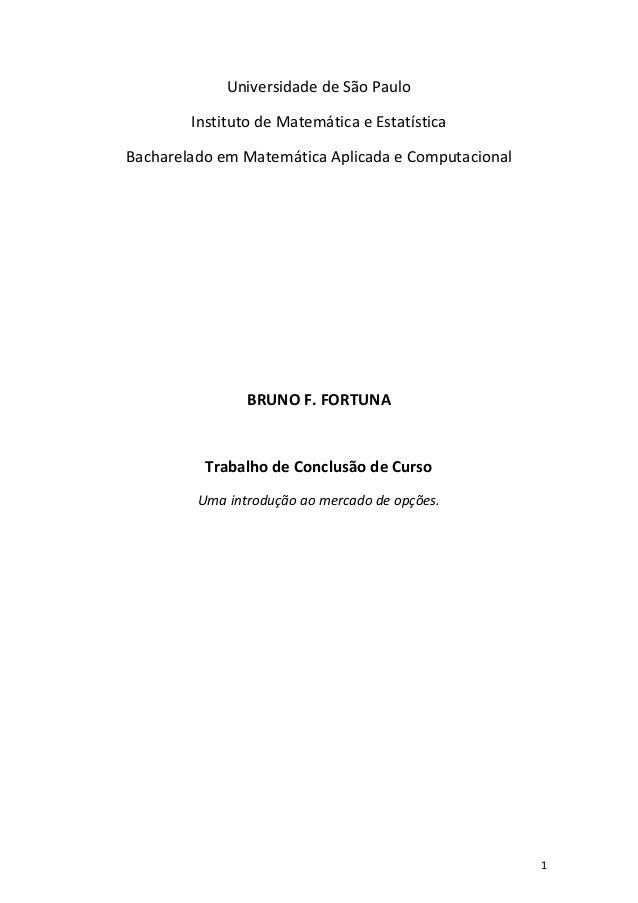 1 Universidade de São Paulo Instituto de Matemática e Estatística Bacharelado em Matemática Aplicada e Computacional BRUNO...