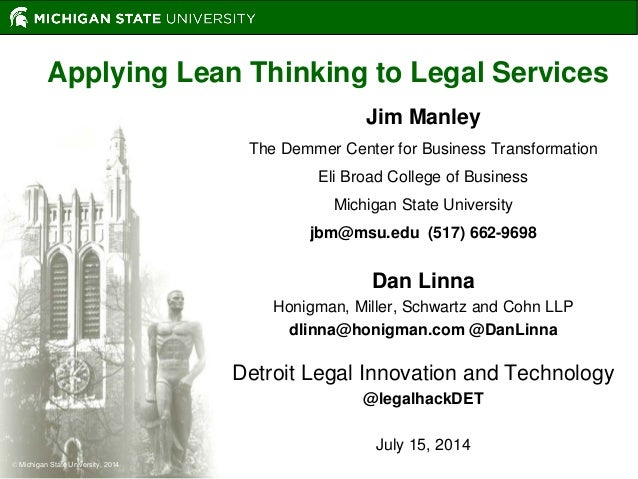  Michigan State University, 2014 Applying Lean Thinking to Legal Services Jim Manley The Demmer Center for Business Trans...
