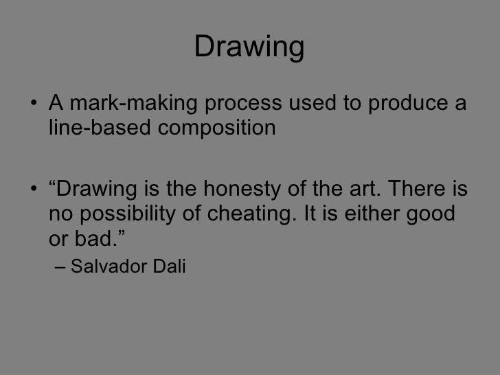 Drawing <ul><li>A mark-making process used to produce a line-based composition </li></ul>