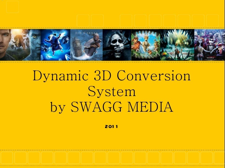 Dynamic 3D Conversion System by SWAGG MEDIA 2011
