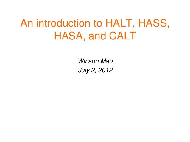 An introduction to HALT, HASS, HASA, and CALT Winson Mao July 2, 2012