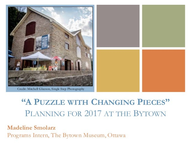 "+ Madeline Smolarz Programs Intern, The Bytown Museum, Ottawa Credit: Mitchell Gleeson, Single Step Photography ""A PUZZLE ..."