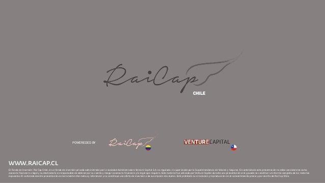 El Fondo de Inversión Rai Cap Chile, es un fondo de inversión privado administrado por la sociedad Administradora Venture ...