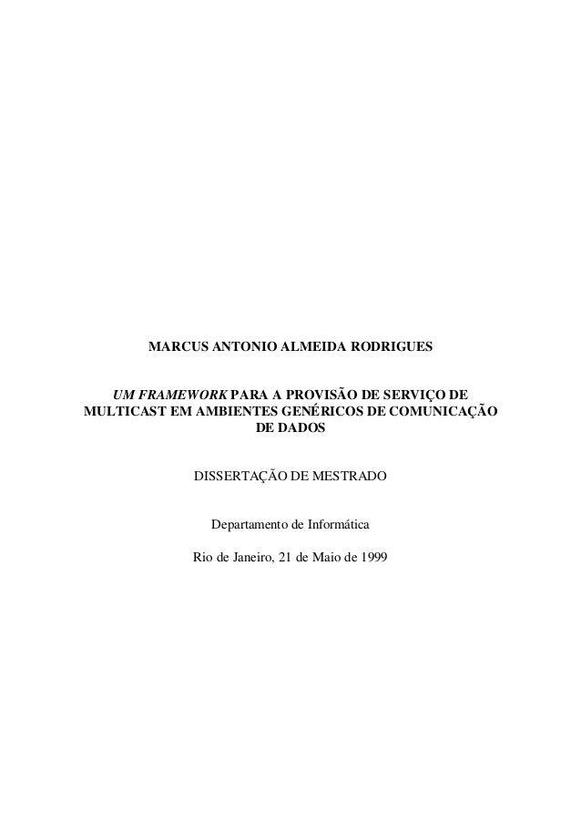 MARCUS ANTONIO ALMEIDA RODRIGUES UM FRAMEWORK PARA A PROVISÃO DE SERVIÇO DE MULTICAST EM AMBIENTES GENÉRICOS DE COMUNICAÇÃ...